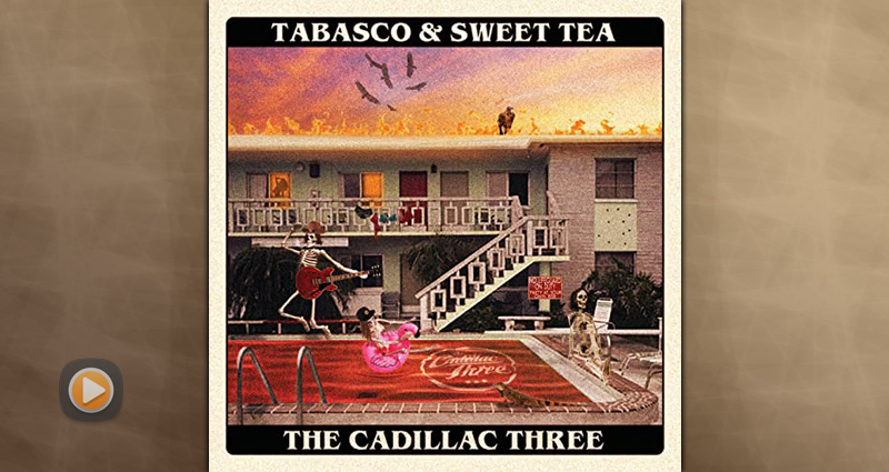 The Cadillac Three - Tabasco & Sweet Tea